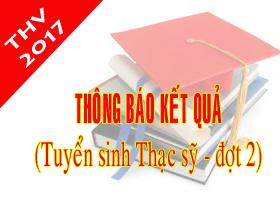 Thong bao ket qua tuyen sinh sau dai hoc dot 2 (Nam 2017)