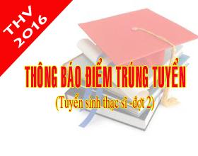 Thong bao diem trung tuyen dao tao trinh do thac si dot 2 (Nam 2016)