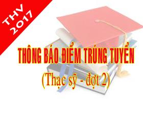 Thong bao diem trung tuyen dao tao trinh do thac si dot 2 (Nam 2017)