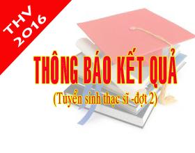 Thong bao ket qua tuyen sinh sau dai hoc dot 2 (Nam 2016)