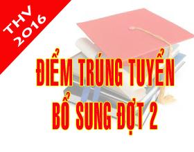 Thong bao diem trung tuyen va danh sach trung tuyen he dai hoc, cao dang chinh quy nam 2016 - Nguyen vong bo sung dot 2